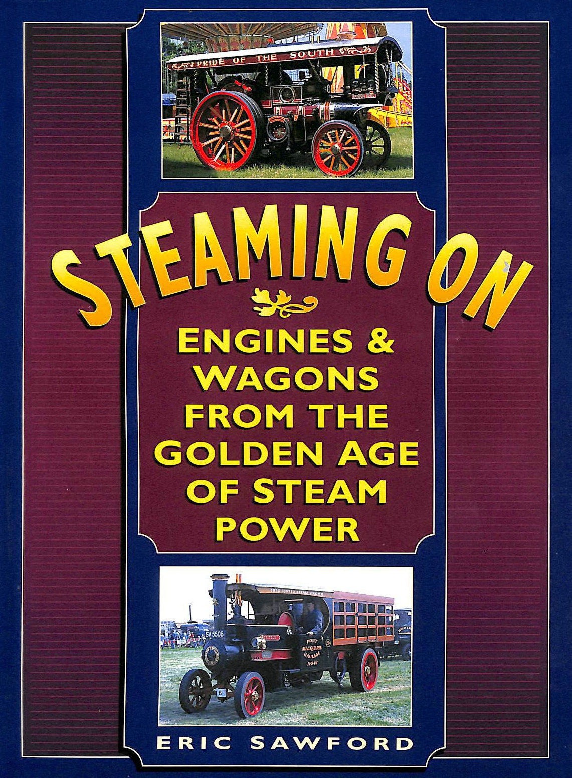Image for Steaming on: Engines and Wagons from the Great Age of Steam Power