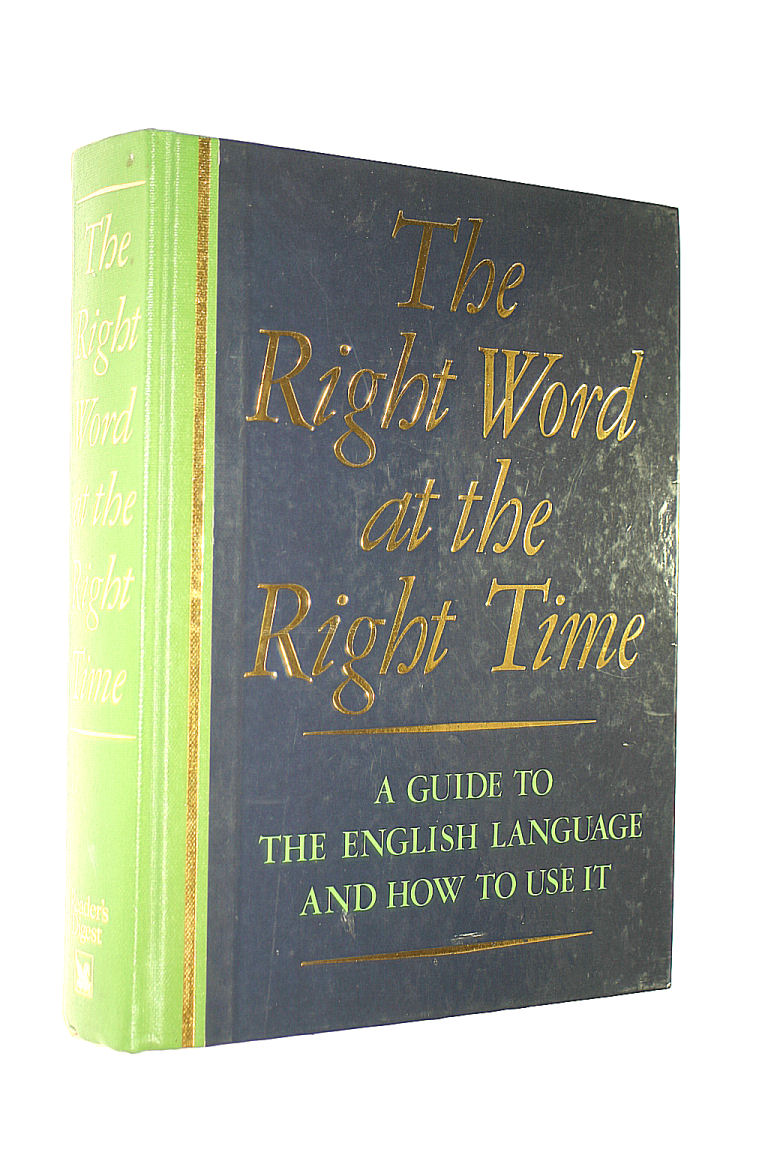 Image for By Reader's Digest The Right Word at the Right Time: A Guide to the English Language and How to Use It