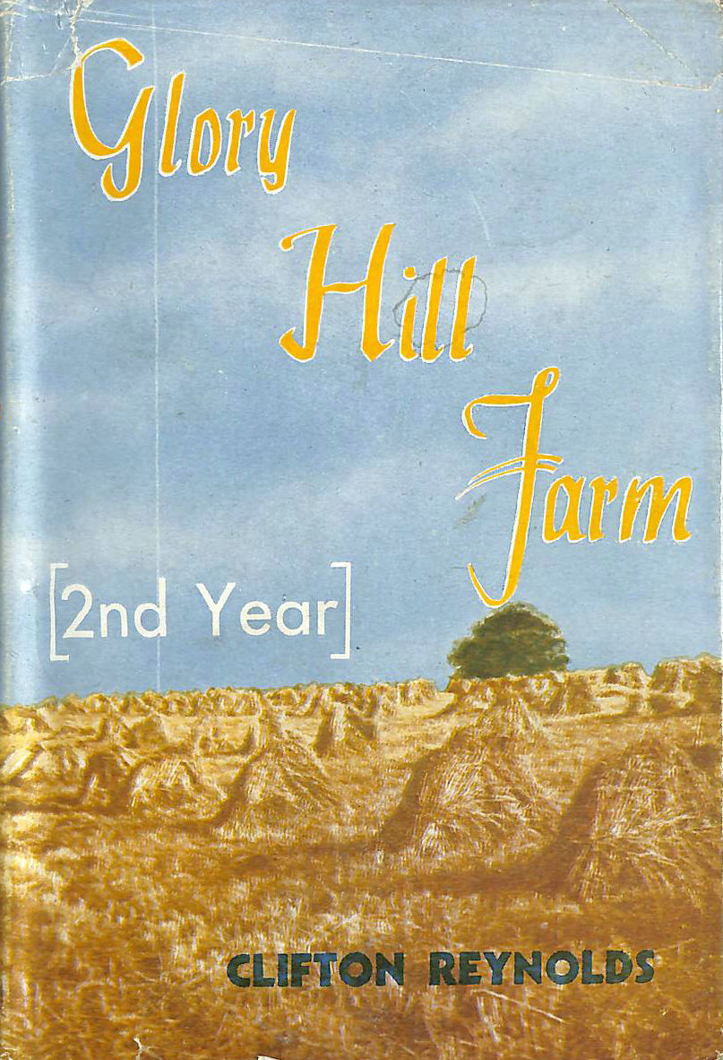 Image for Glory Hill Farm: Third Year One Hundred Acres Farmed By An Amateur-Third Year 1942-3