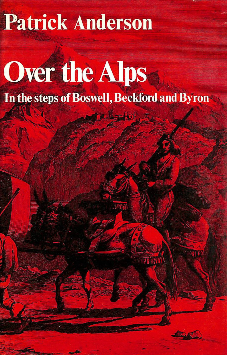 Image for Over the Alps: Reflections on travel and travel writings with special reference to the Grand Tours of Boswell, Beckford and Byron