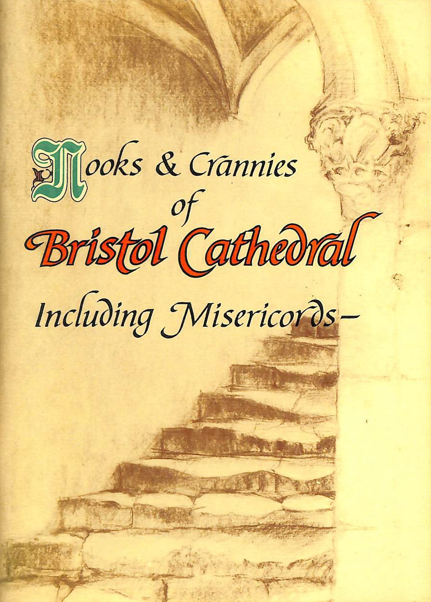 Image for Nooks and Crannies of Bristol Cathedral Including Miseriords