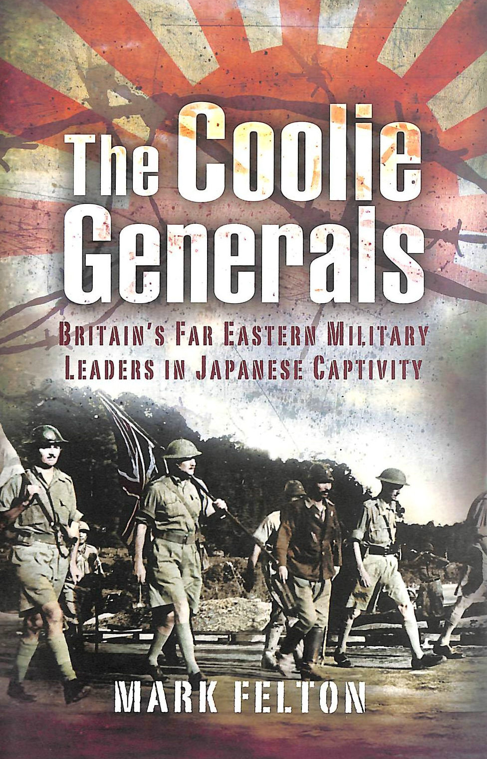 Image for The Coolie Generals: Britain's Far Eastern Military Leaders in Japanese Captivity