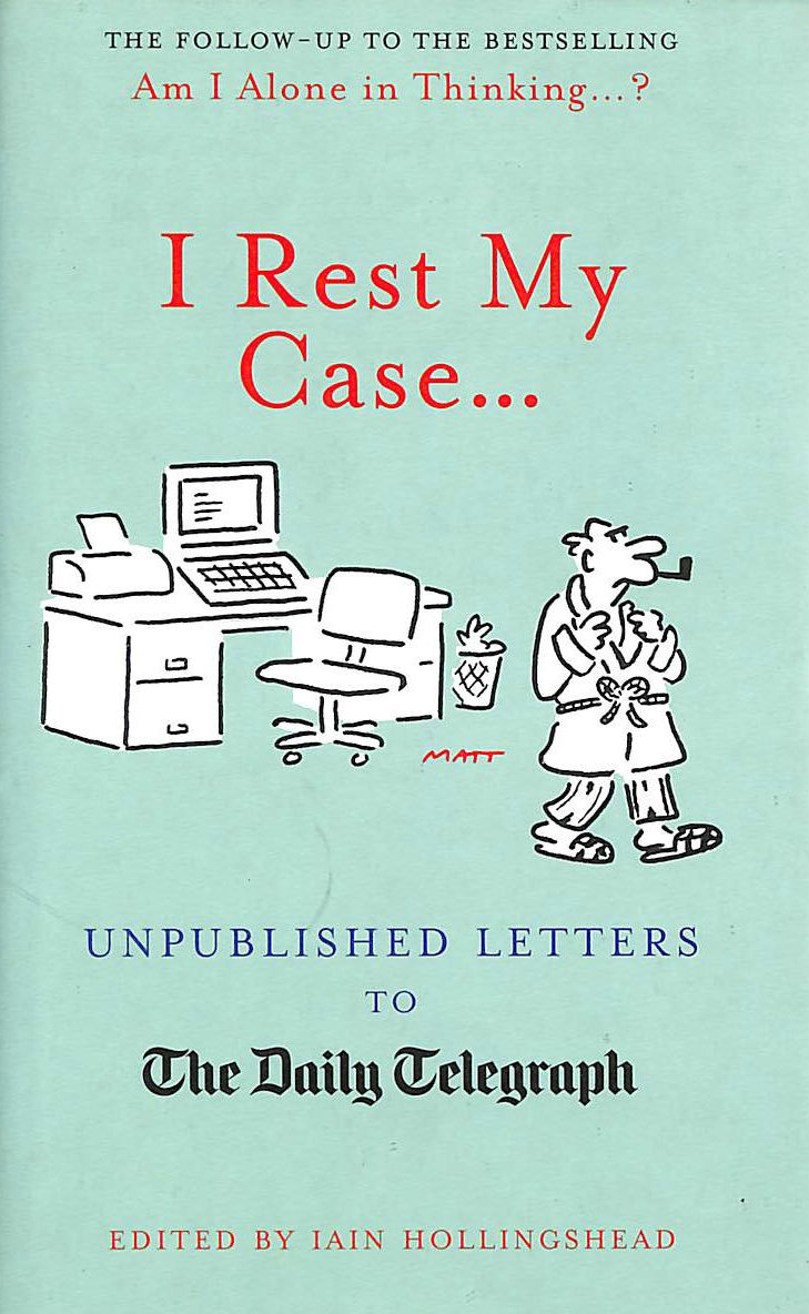 Image for I Rest My Case, Unpublished Letters to The Daily Telegraph