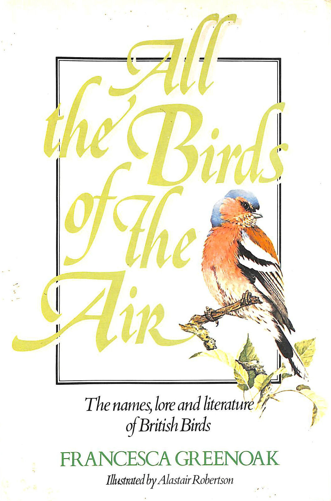 Image for All The Birds Of The Air : The Names, Lore and Literature of British Birds :