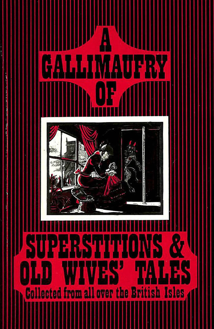 Image for A Gallimaufry of Superstitiona and Old Wives' Tales Collected from all over the British Isles