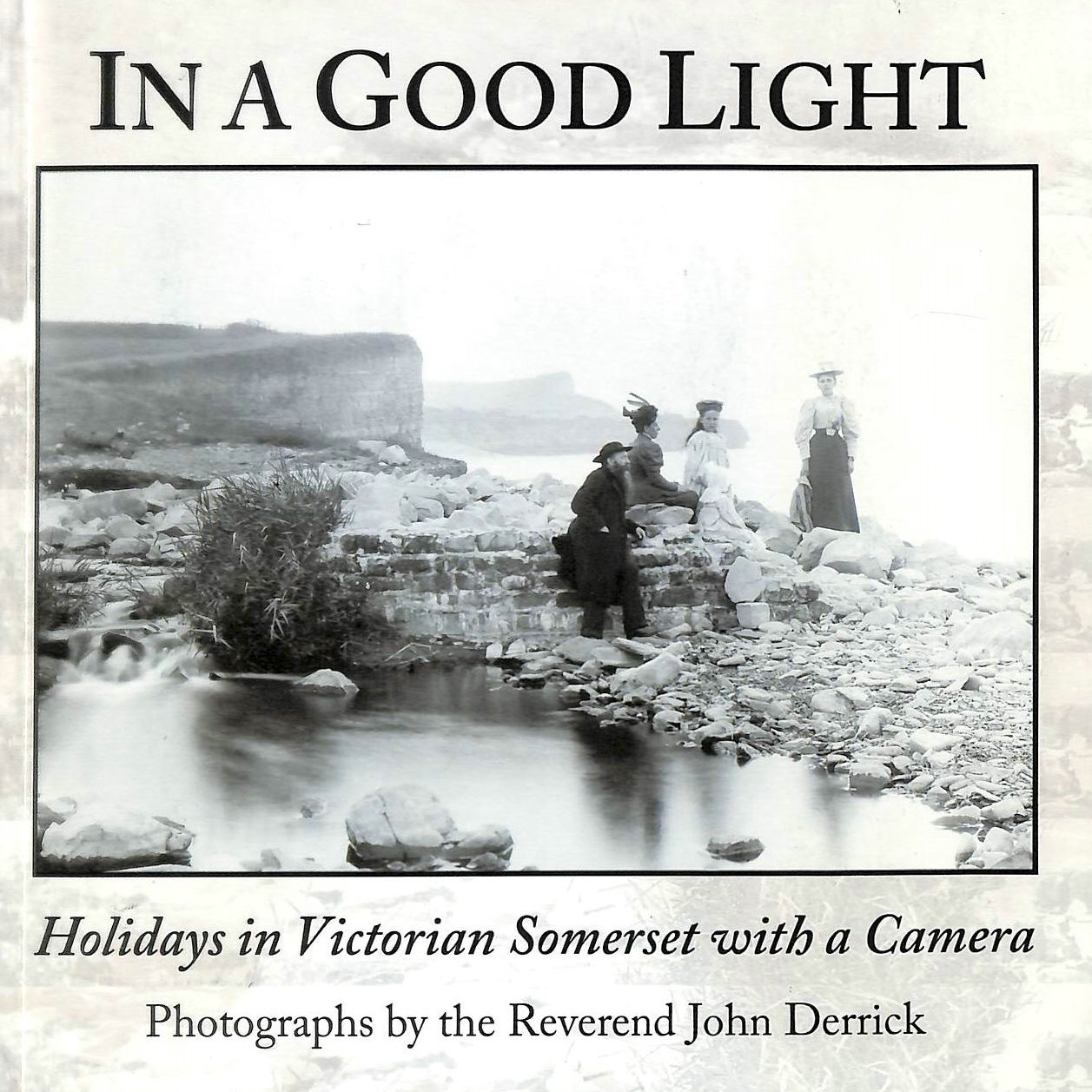 Image for In A Good Light | Holidays in Victorian Somerset with a Camera | Photographs by the Reverend John Derrick