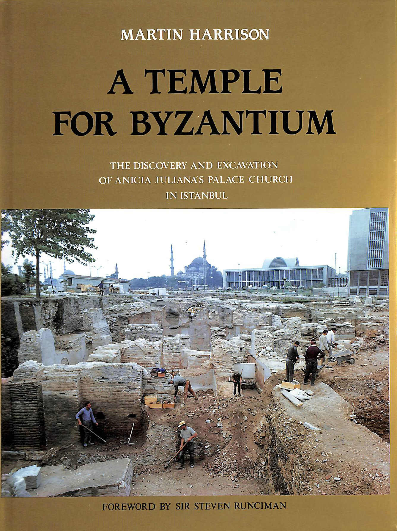 Image for A Temple for Byzantium: Discovery and Excavation of Anicia Juliana's Palace Church in Istanbul