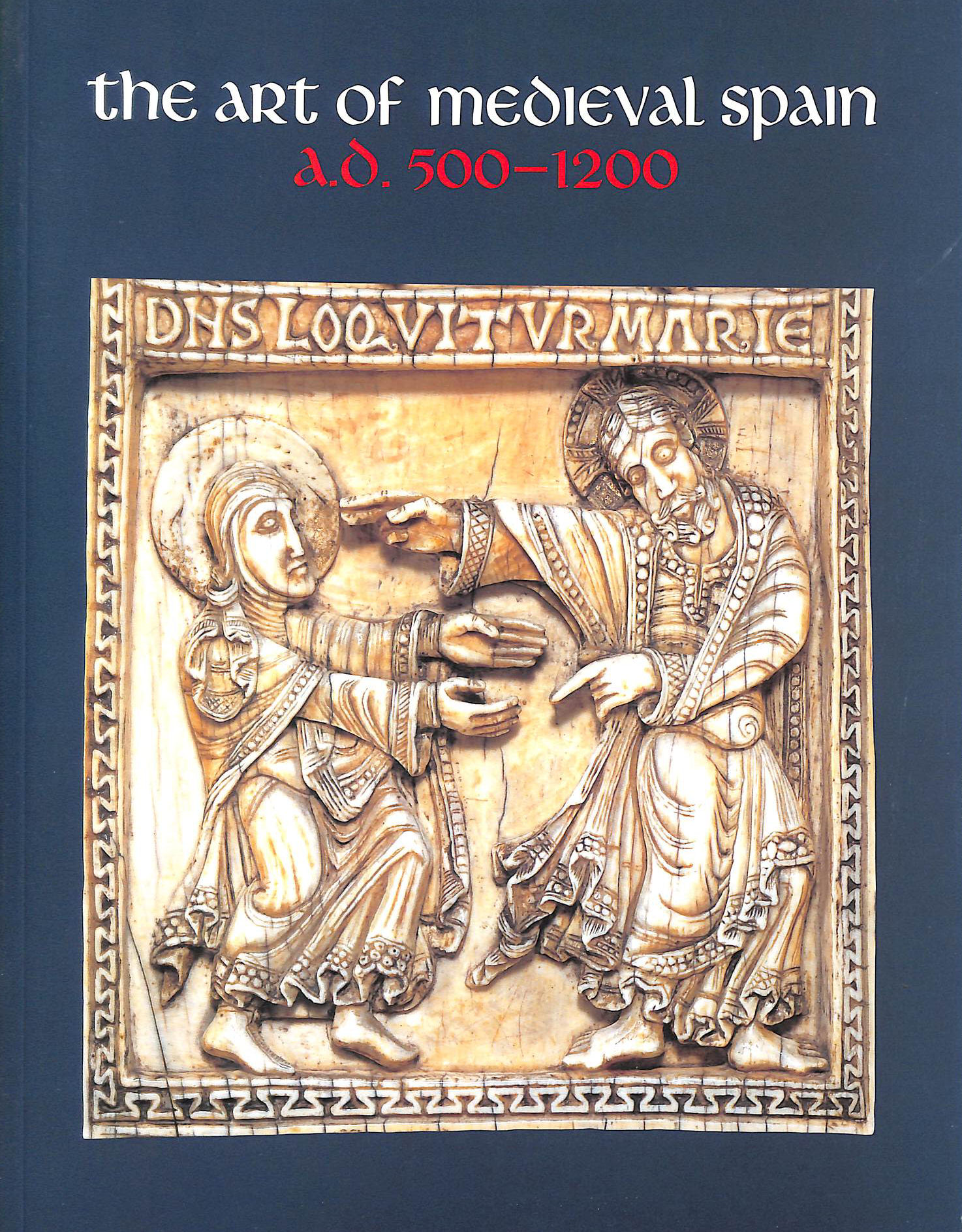 Image for The Art of Medieval Spain, A.D. 500-1200
