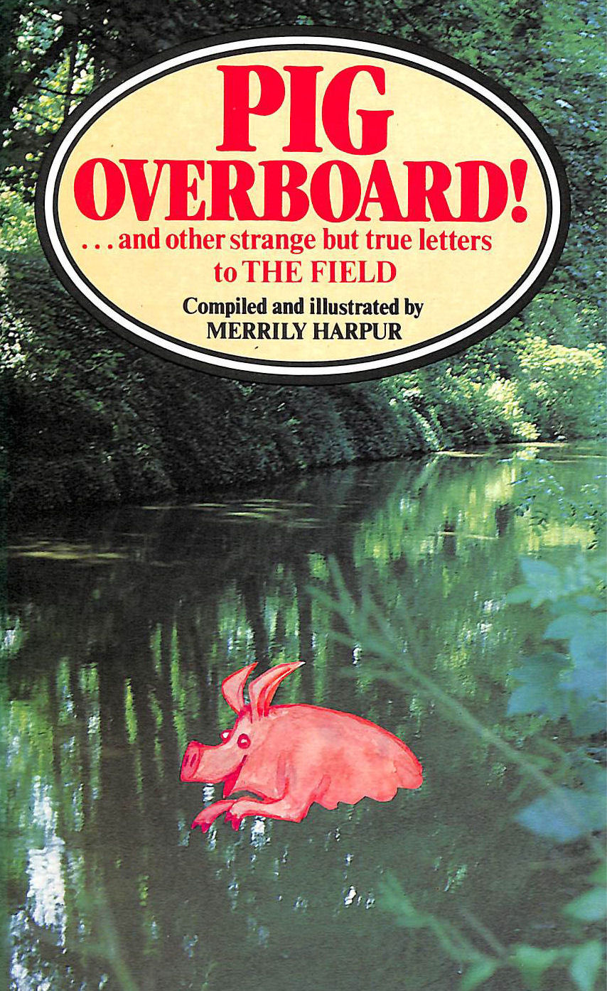 Image for Pig Overboard: Strange But True Letters from The Field
