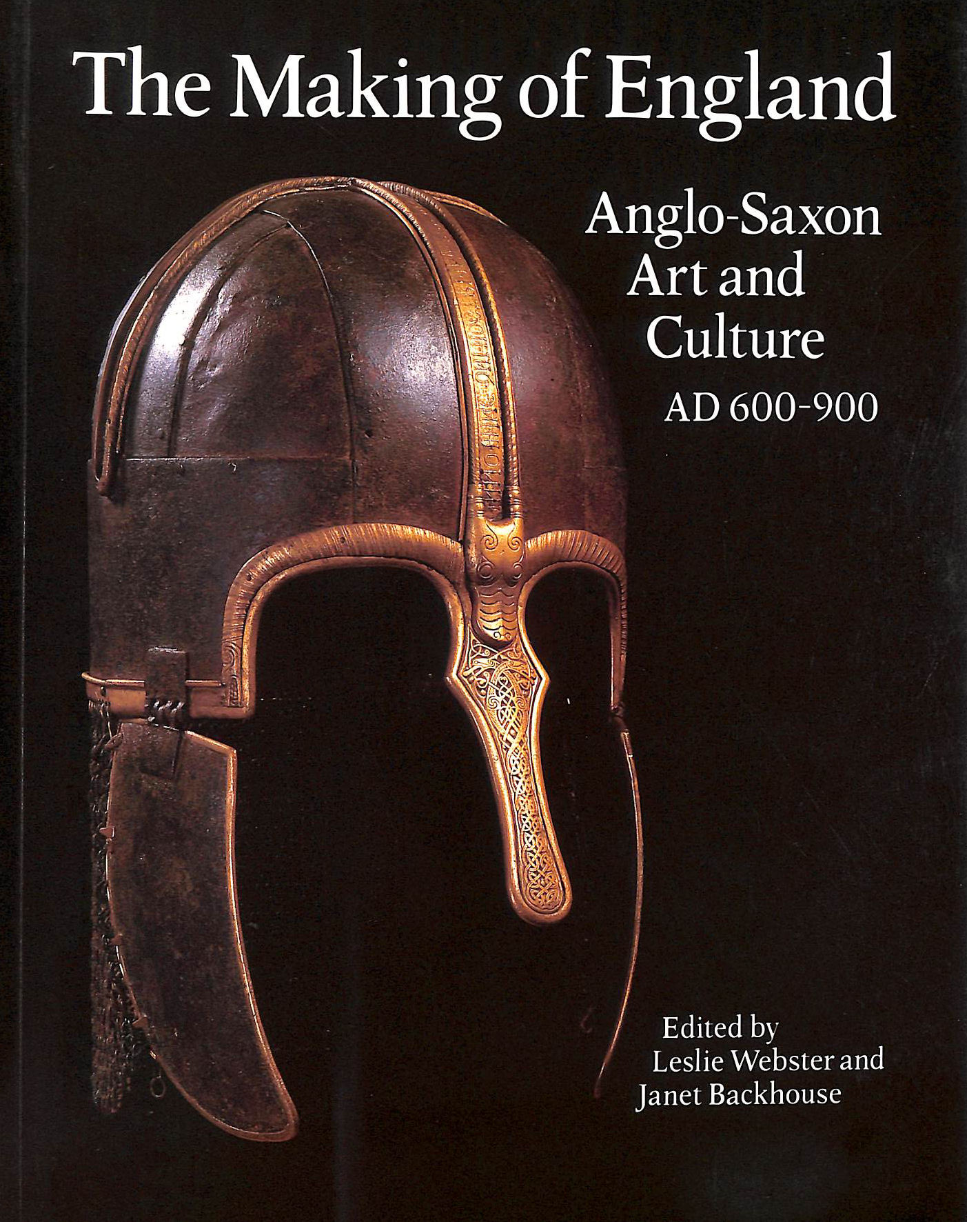 Image for The Making of England: Anglo-Saxon Art and Culture, A.D.600-900