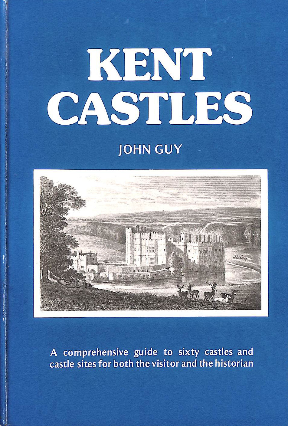 Image for Kent Castles: A Comprehensive Guide to Sixty Castles and Castle Sites for Visitor and Historian