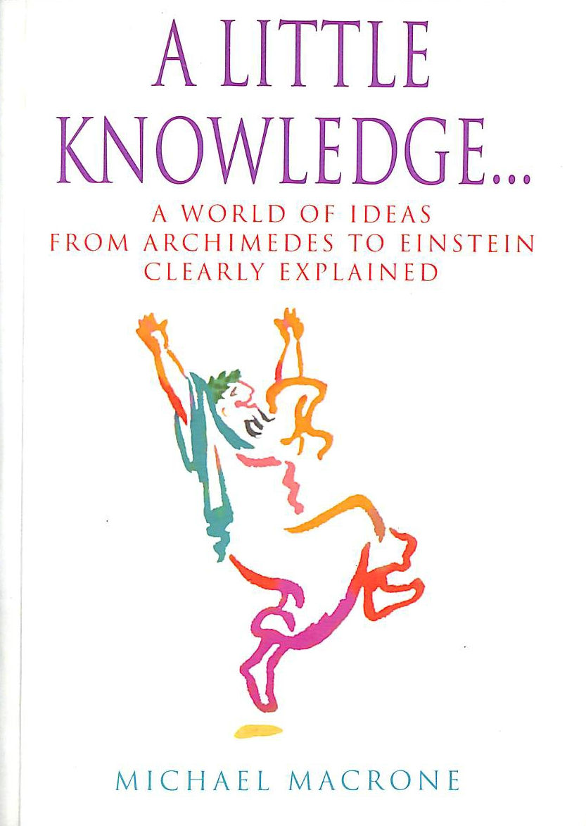 Image for A Little knowledge. A World of Ideas from Archimedes to Einstein Clearly Explained