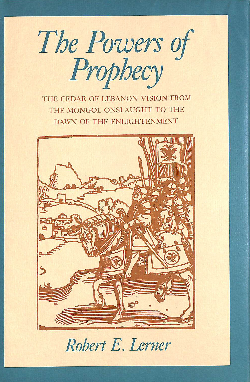 Image for The Powers of Prophecy: Cedar of Lebanon Vision from the Mongol Onslaught to the Dawn of Enlightenment