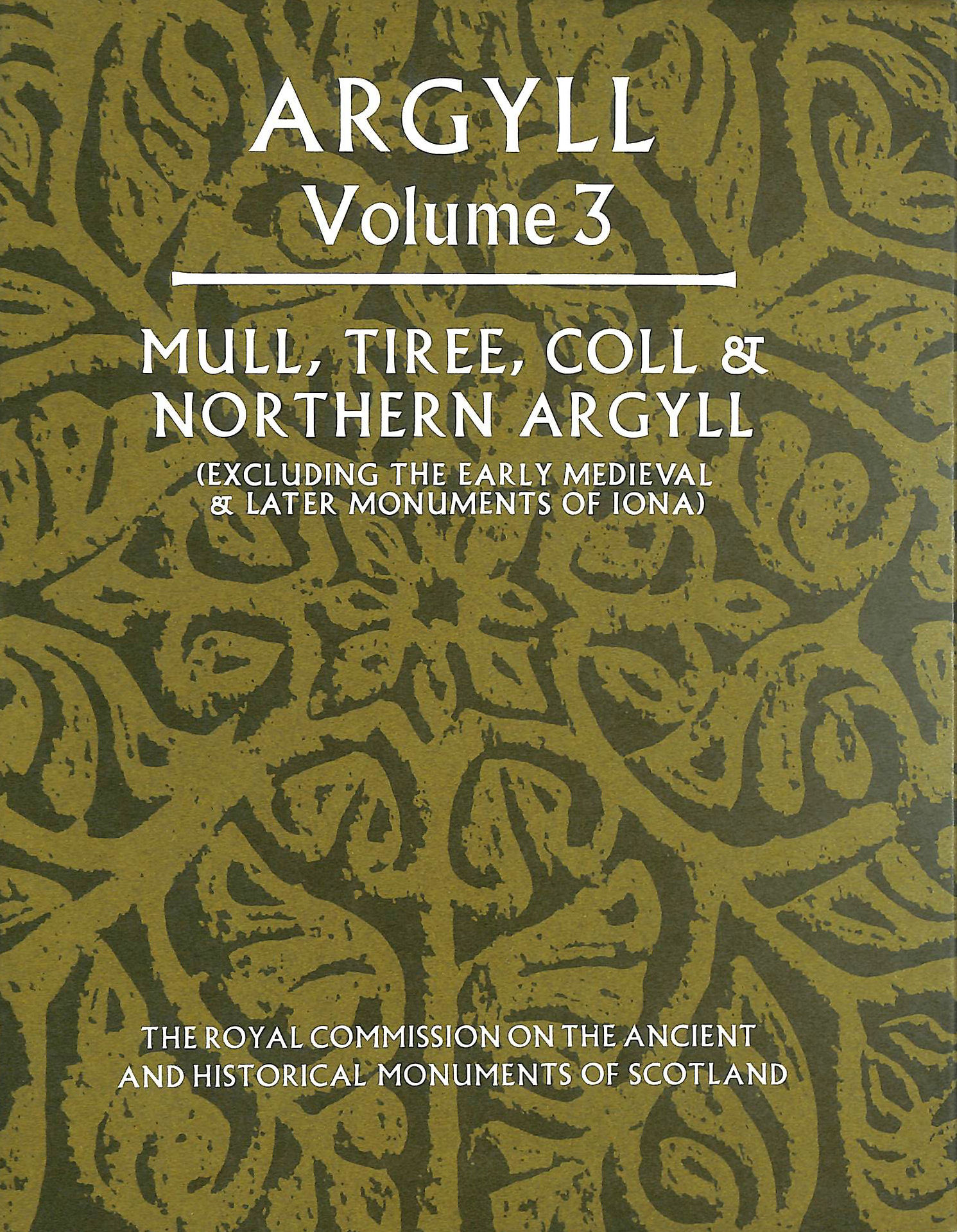Image for Inventory of the Ancient Monuments: Mull, Tiree, Coll and Northern Argyll (Excluding the Early Medieval and Later Monuments of Iona) v.3: Mull, Tiree,  Medieval and Later Monuments of Iona) Vol 3
