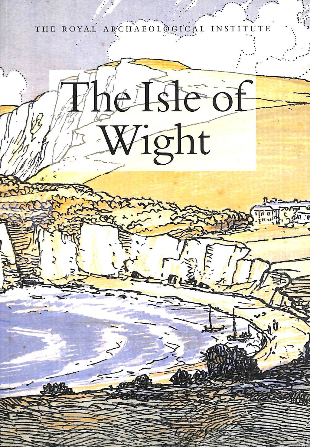 Image for The Isle of Wight: Report and Proceedings of the 152nd Summer Meeting of the Royal Archaeological Institute in 2006