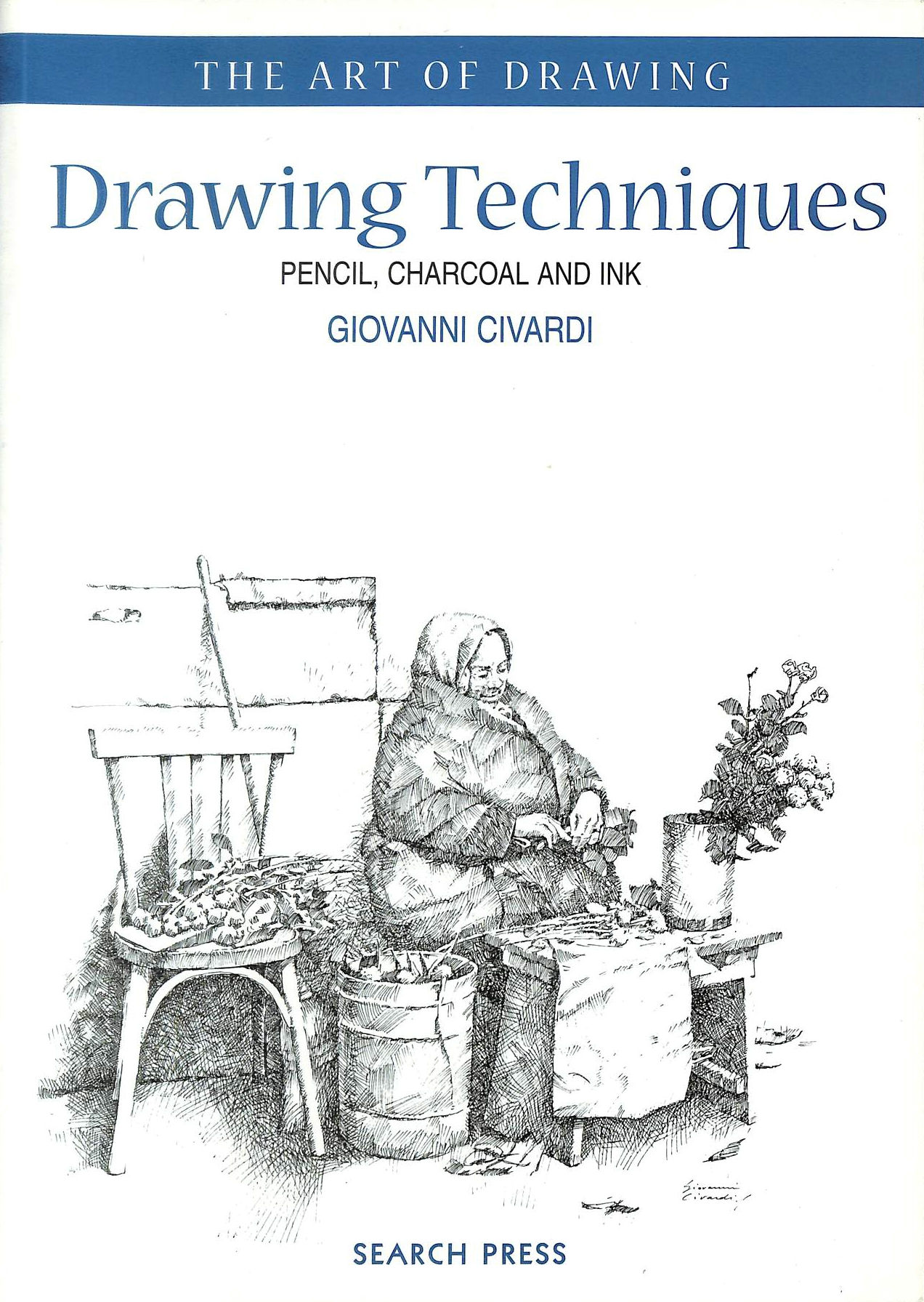 Image for Drawing Techniques: Pencil, Charcoal and Ink (Art of Drawing)