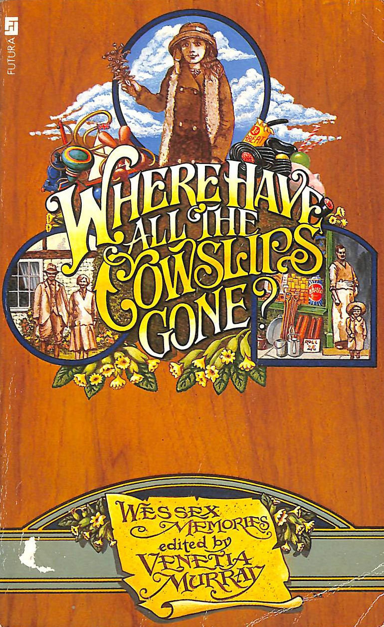 Image for Where Have All the Cowslips Gone?: Wessex Memories