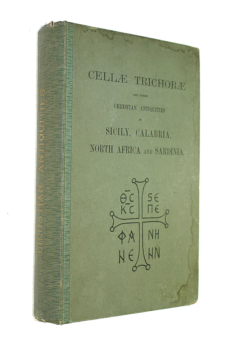 Image for CELLAE TRICHORAE AND OTHER CHRISTIAN ANTIQUITIES IN THE BYZANTINE PROVINCES OF SICILY WITH CALABRIA AND NORTH AFRICA, INCLUDING SARDINIA. VOLUME ONE..