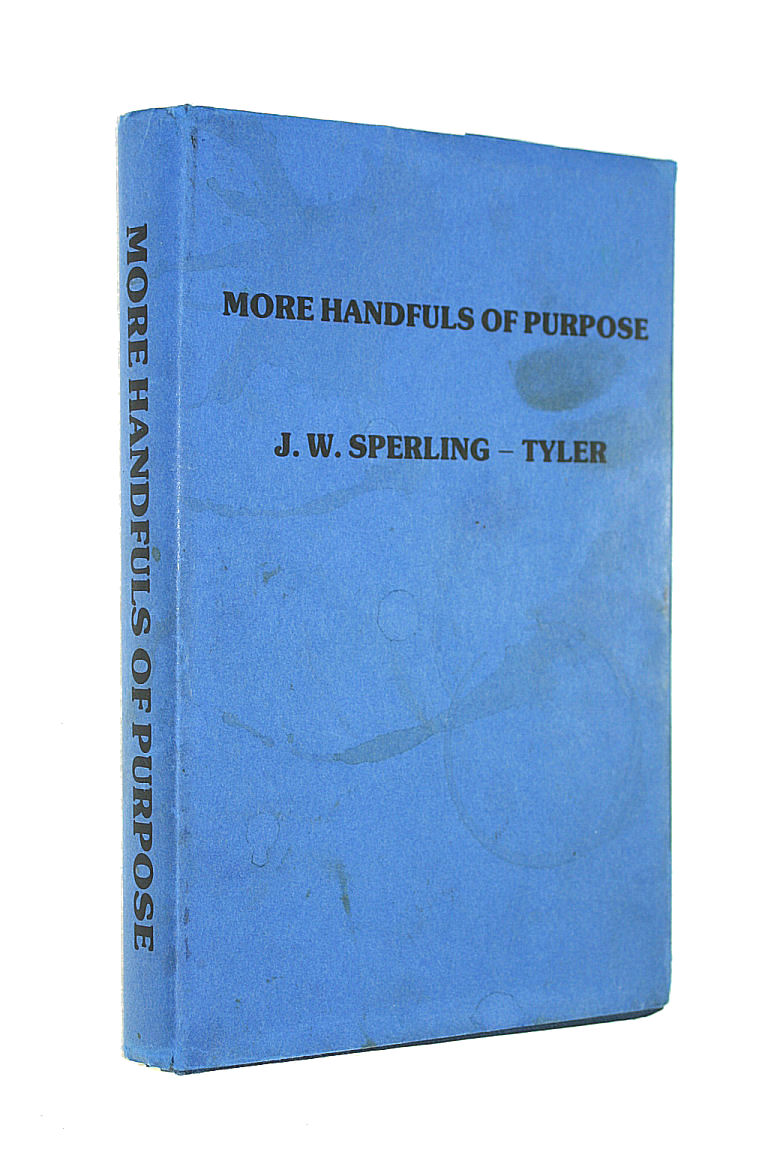 Image for More Handfuls of Purpose; or, Daily Portions selected from the Sermons of J W Sperling-Tyler, commemorating 50 Years of his pastorate at Zoar Chapel, The Dicker, Sussex