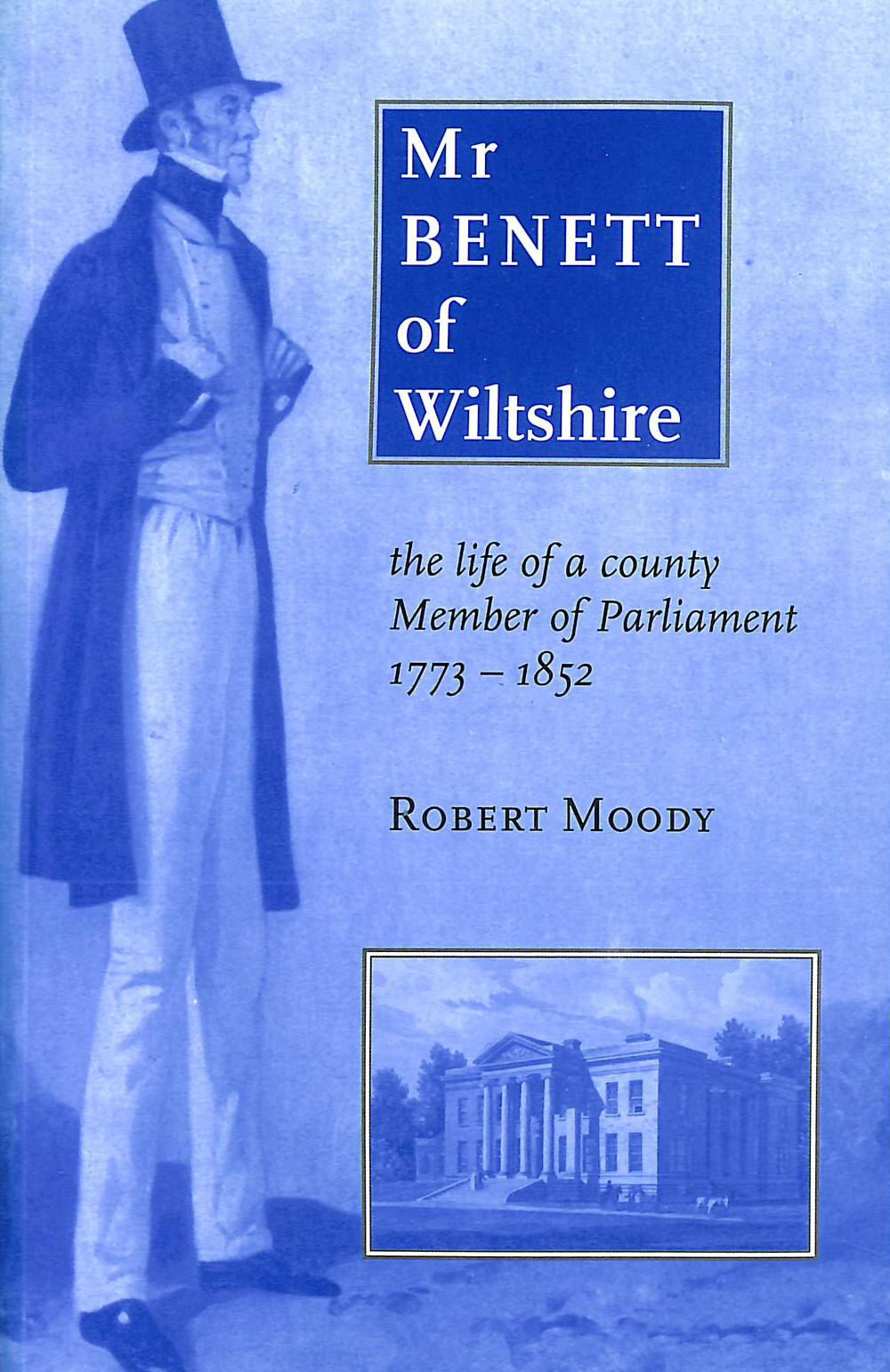 Image for Mr Benett of Wiltshire: The Life of a County Member of Parliament 1773-1852