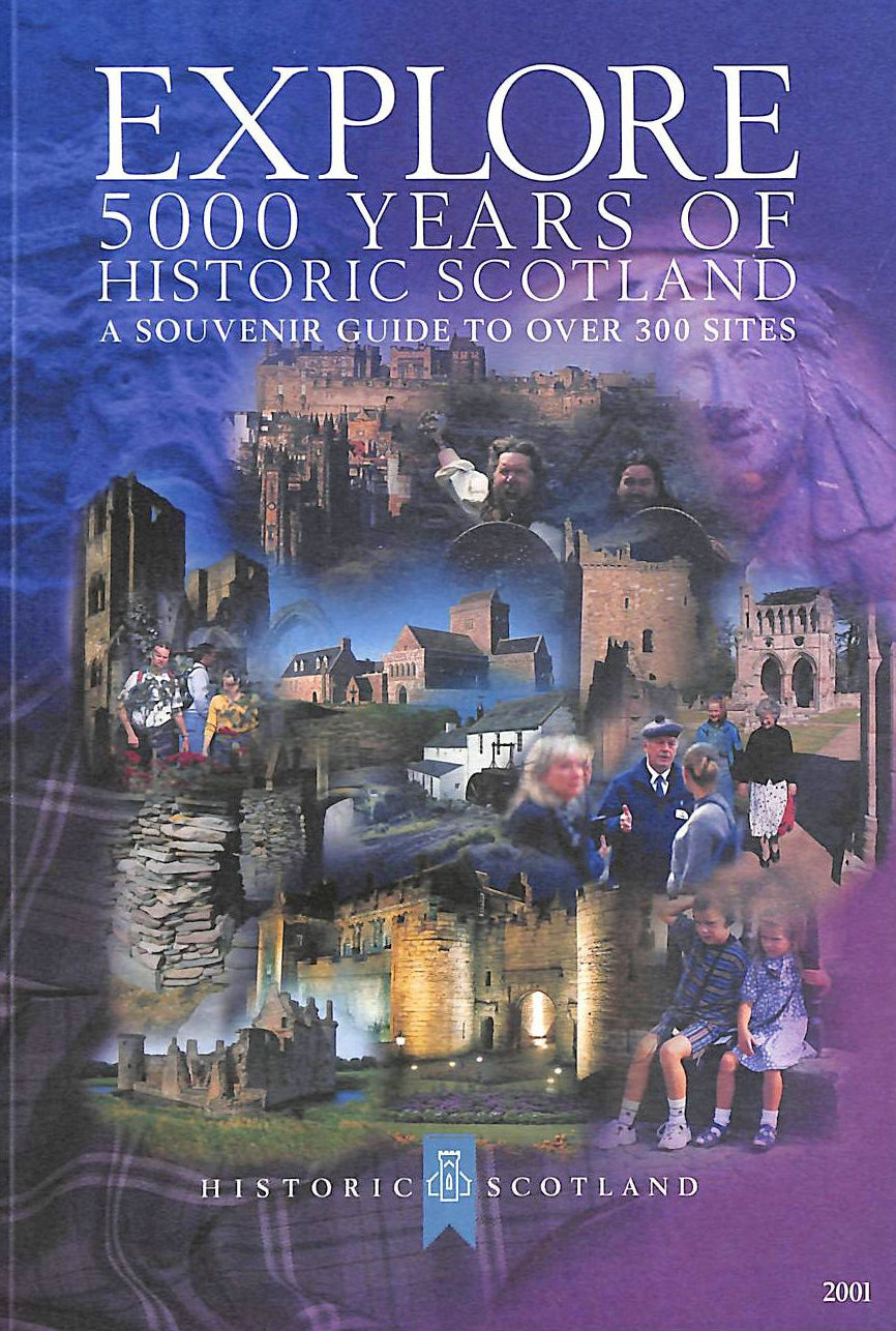 Image for Explore 5000 years of historic Scotland: A souvenir guide to over 300 sites