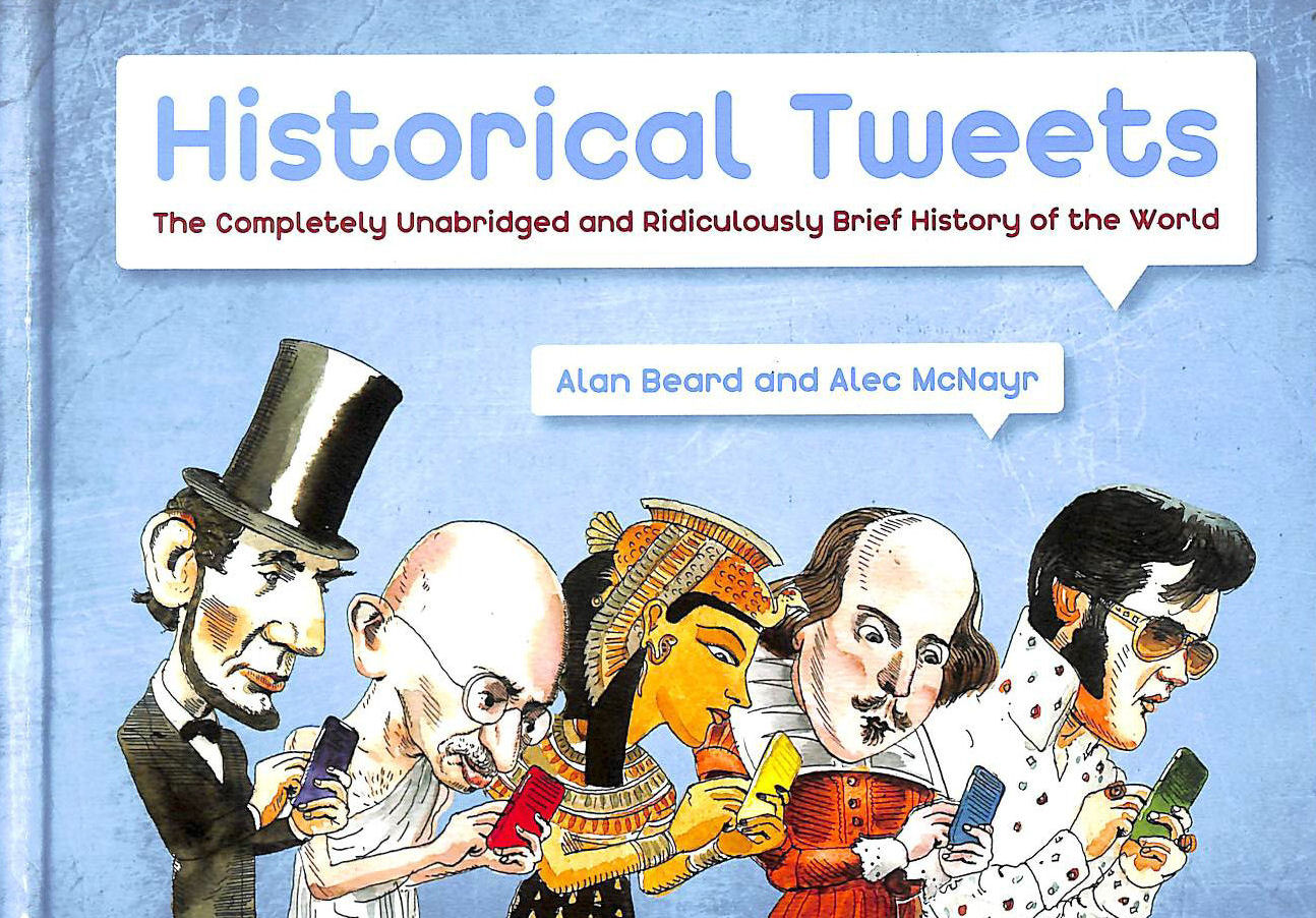 Image for Historical Tweets: The Completely Unabridged and Ridiculously Brief History of the World