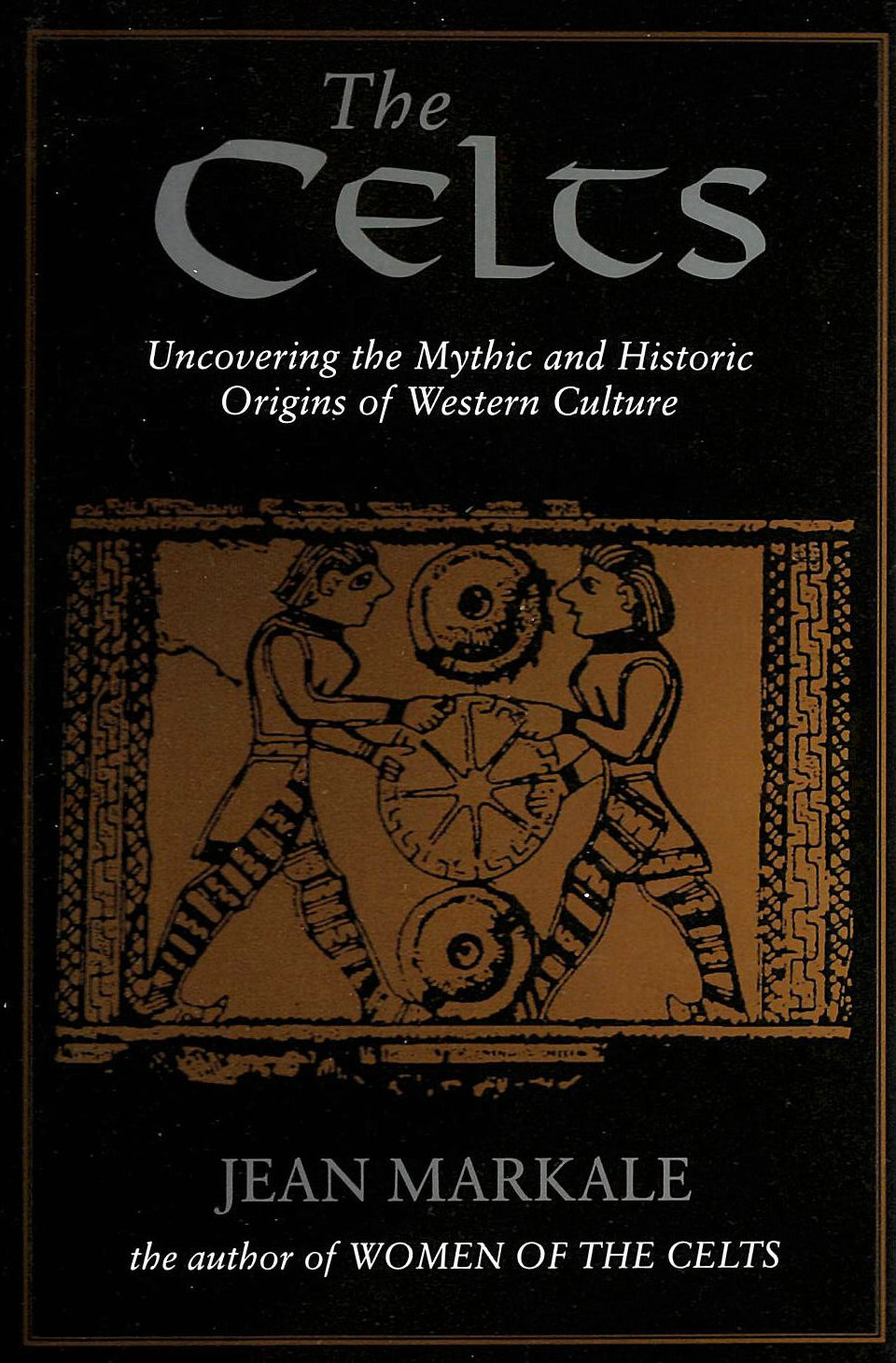 Image for The Celts: Uncovering the Mythic and Historic Origins of Western Culture