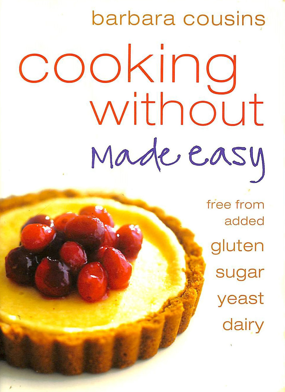 Image for Cooking Without Made Easy: All recipes free from added gluten, sugar, yeast and dairy produce