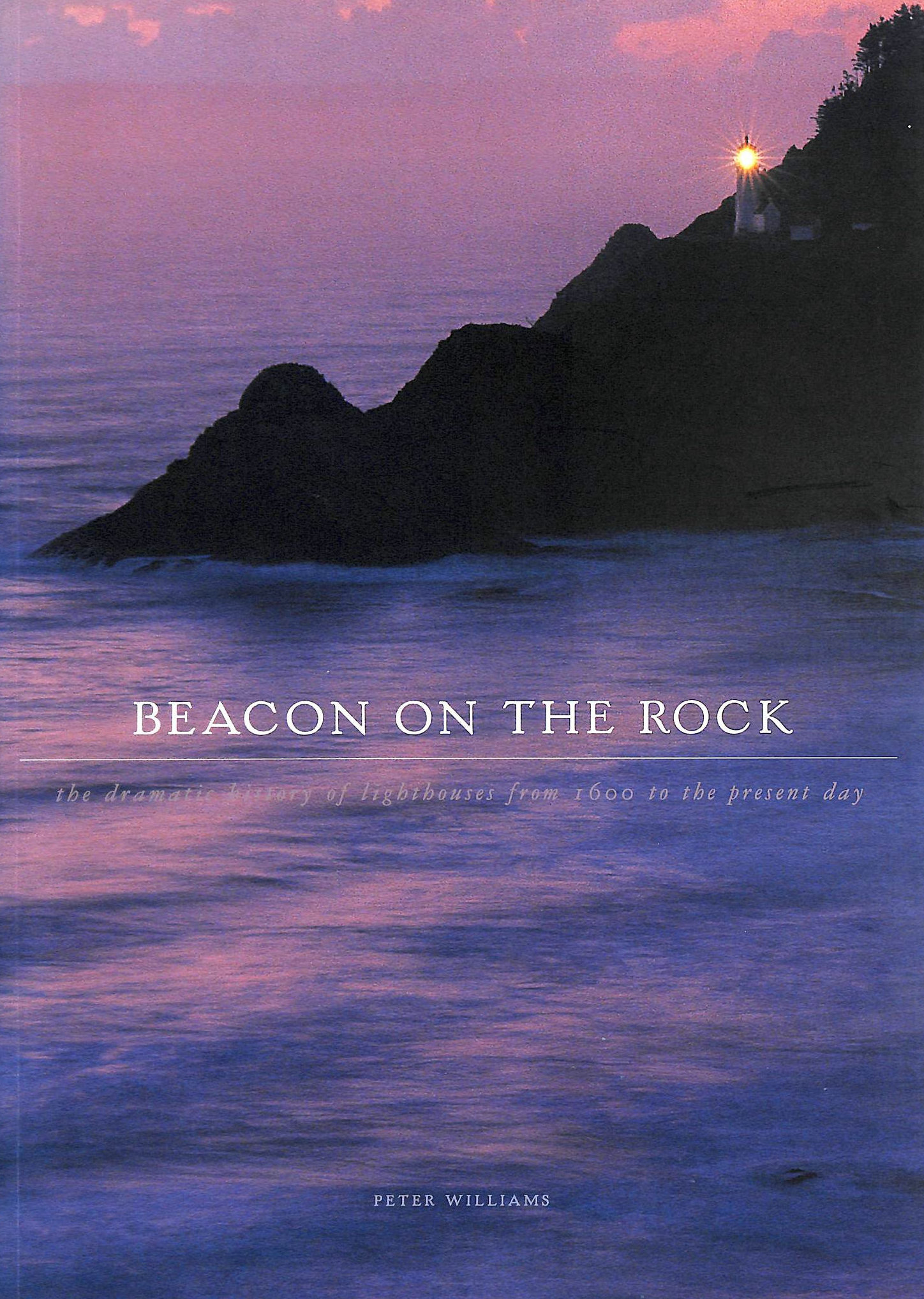 Image for Beacon On The Rock: The Dramatic History Of Lighthouses From 1600 To The Present Day