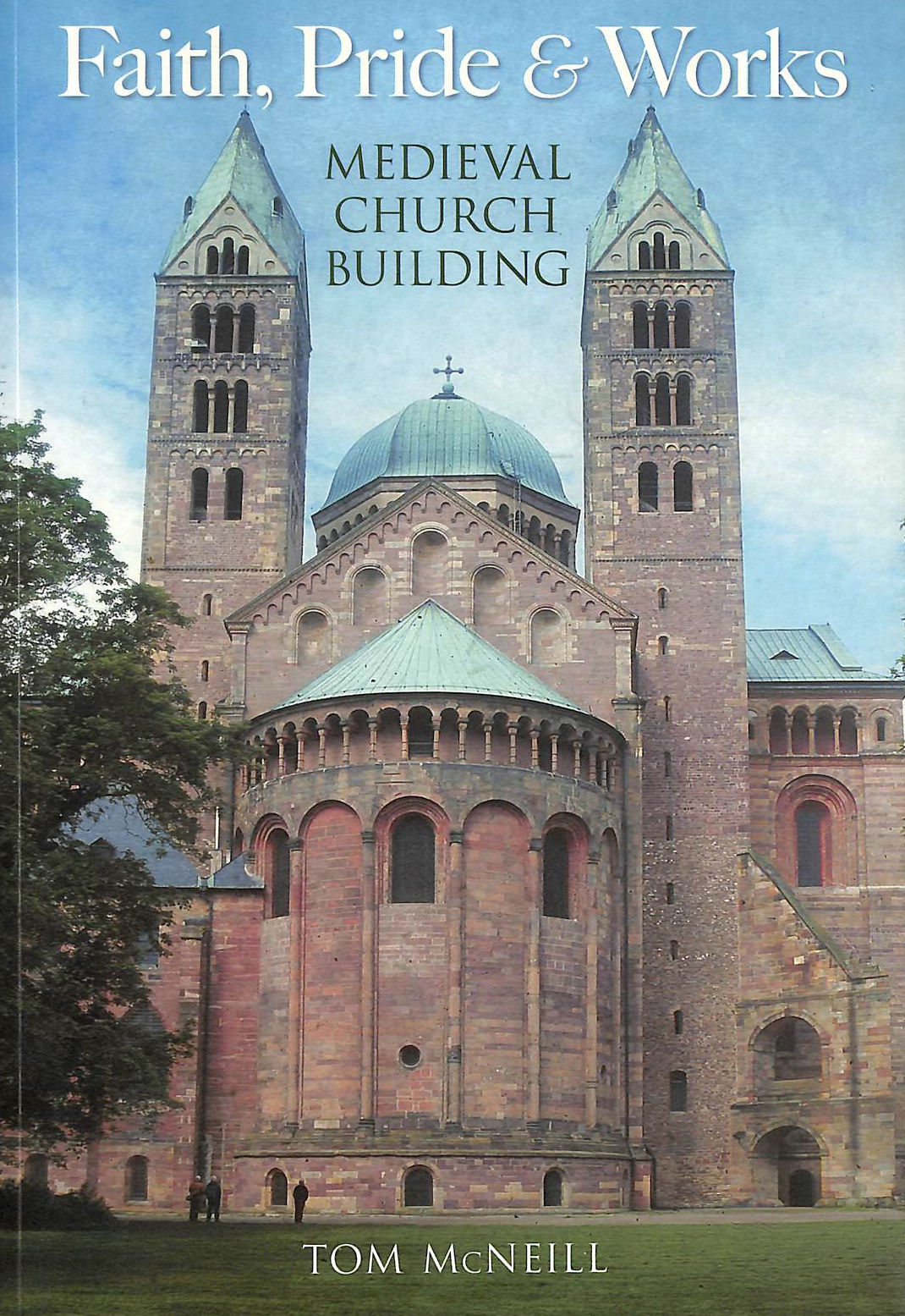 Image for Faith, Pride and Works: Medieval Church Building