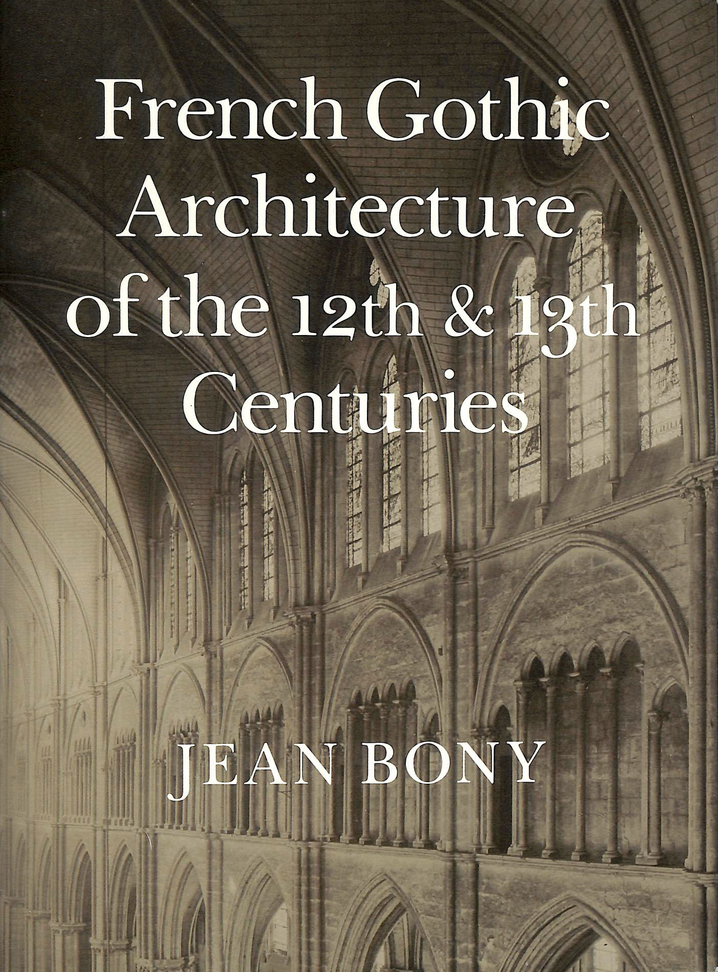 Image for French Gothic Architecture of the Twelfth and Thirteenth Centuries (California Studies in the History of Art)
