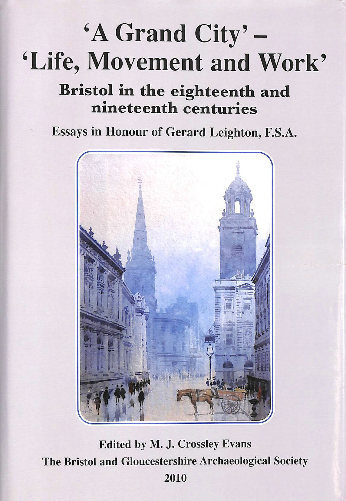 Image for A Grand City: Life, Movement and Work:  Bristol in the eighteenth and nineteenth centuries, Essays in Honour of Gerard Leighton