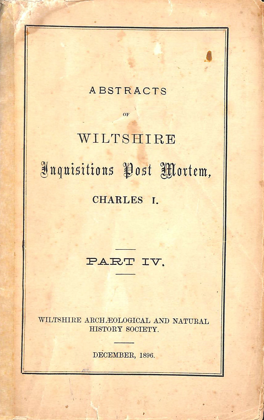 Image for Abstracts of Wiltshire Inquisitions Post Mortem Charles I Part iV