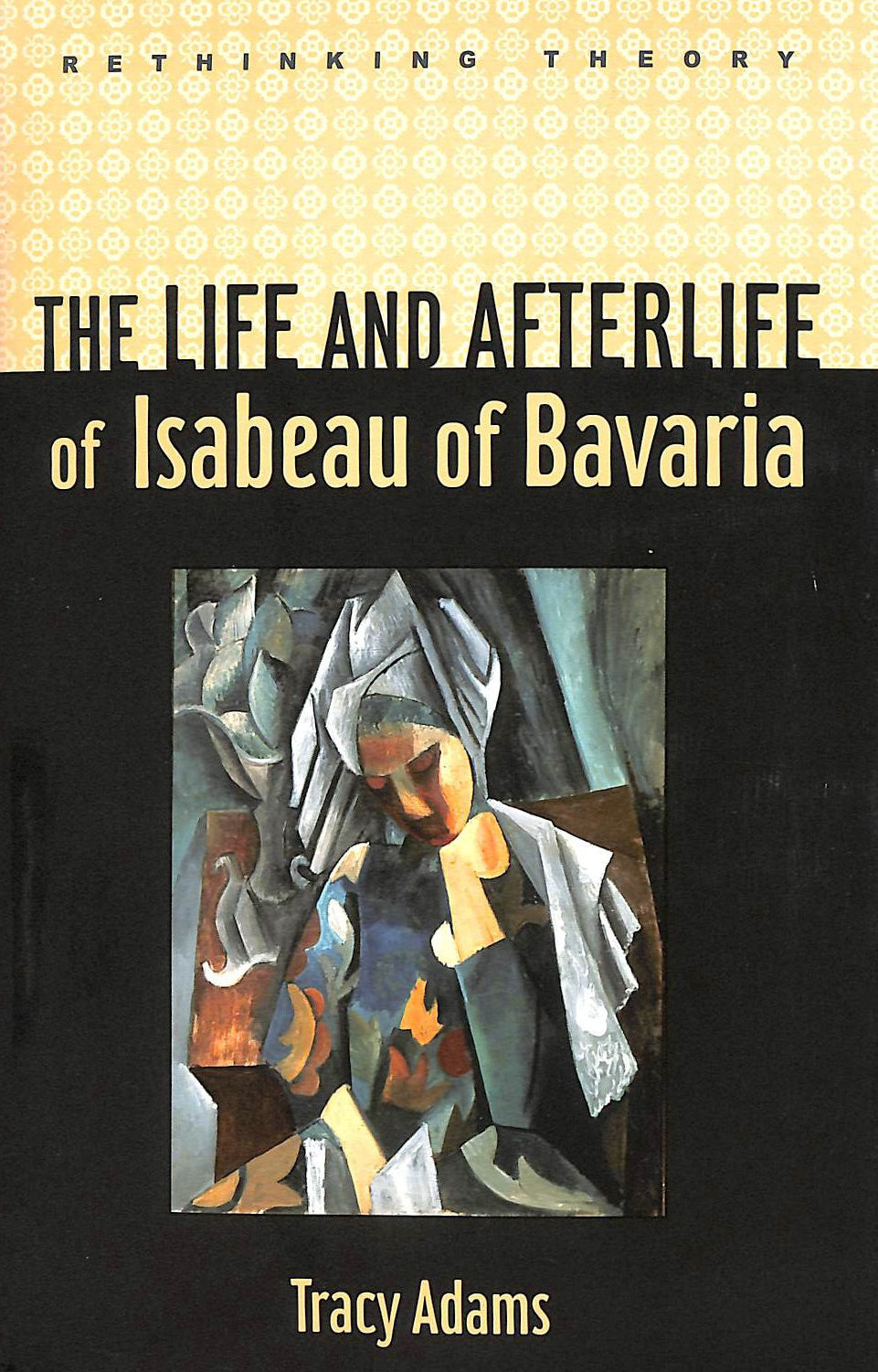 Image for The Life and Afterlife of Isabeau of Bavaria (Rethinking Theory)
