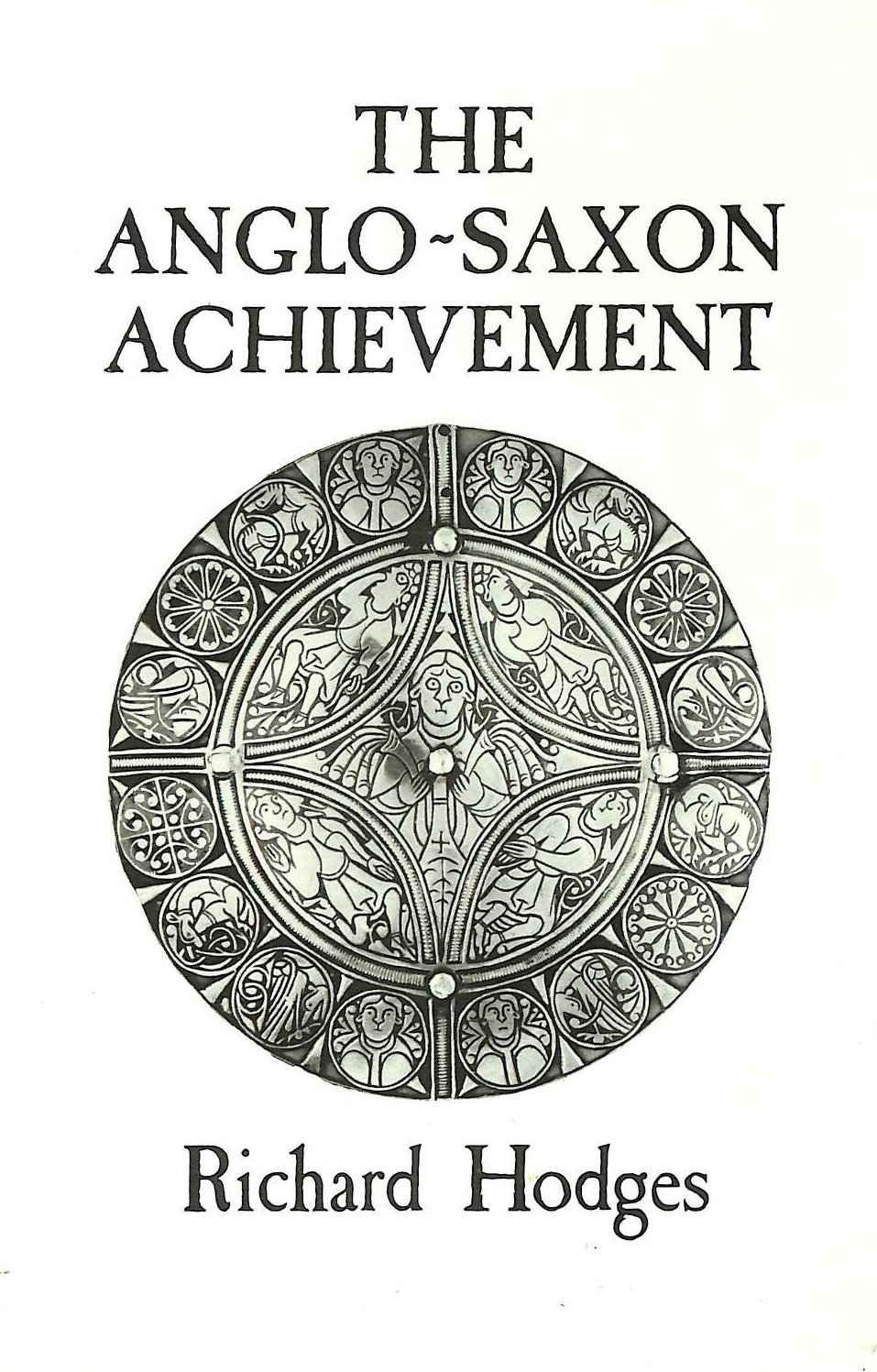 Image for The Anglo-Saxon Achievement: Archaeology and the Beginnings of English Society