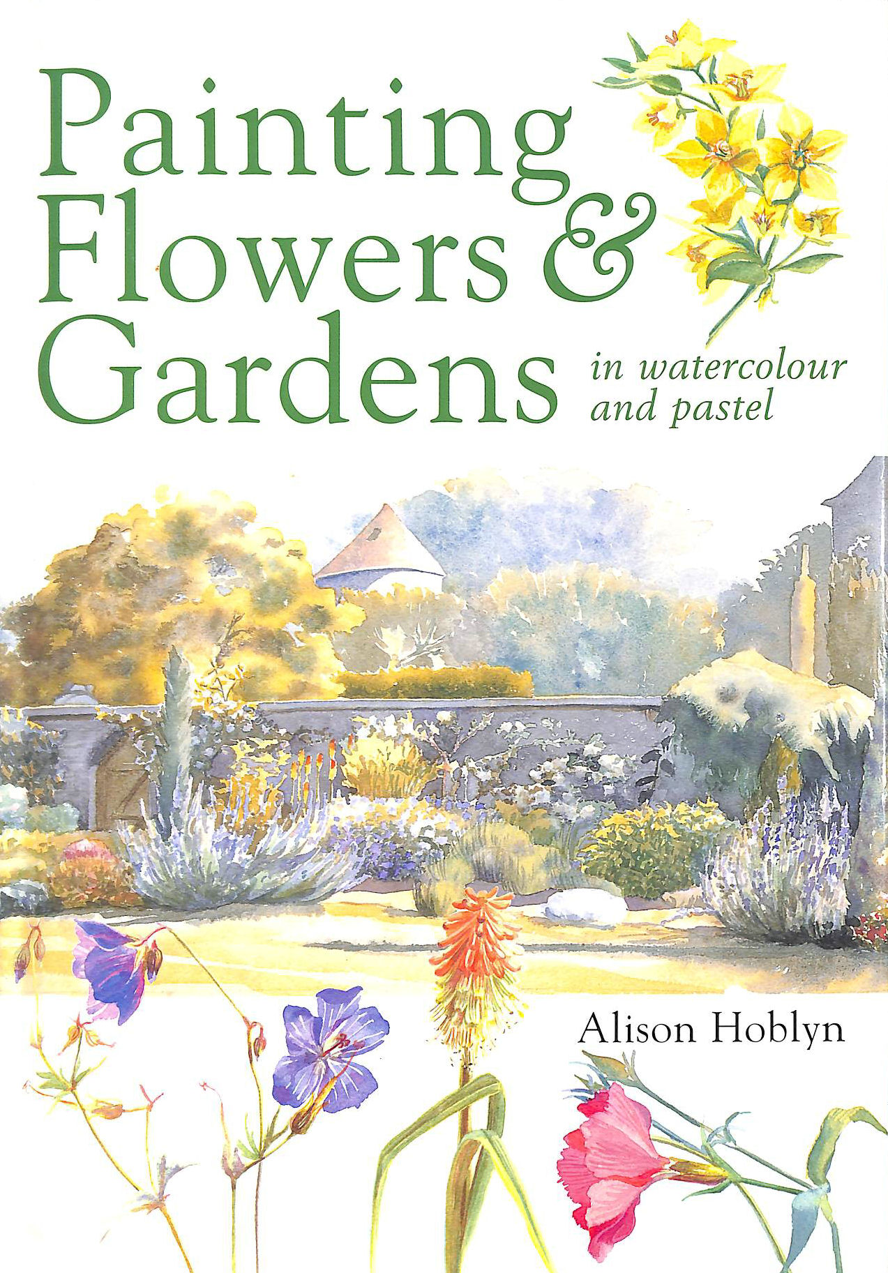 Image for Painting Flowers and Gardens in Watercolour and Pastels
