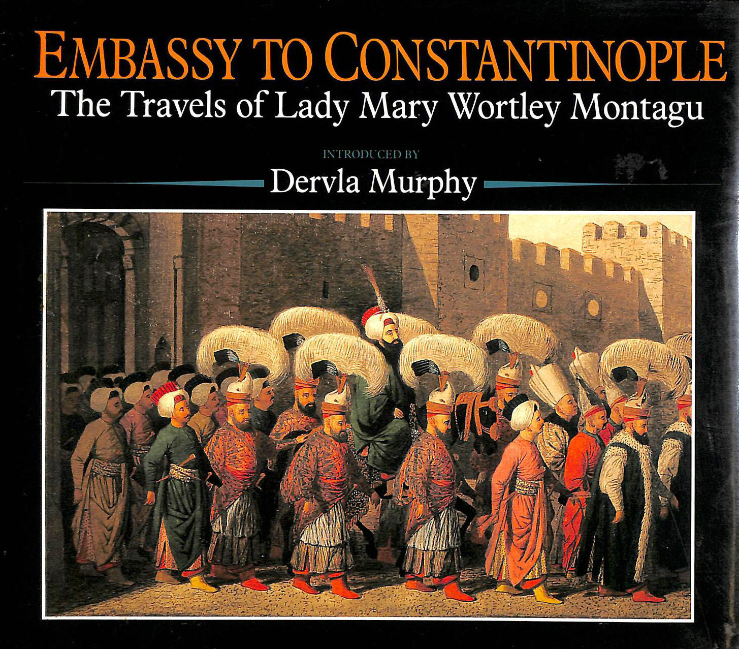 Image for Embassy to Constantinople: the Travels of Lady Mary Wortley Montagu