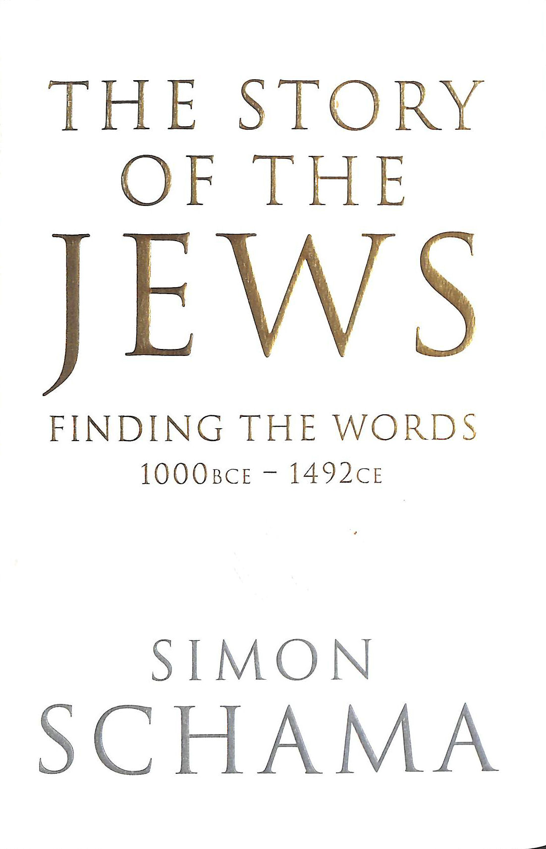 Image for The Story of the Jews: Finding the Words (1000 BCE â?? 1492) (Story of the Jews Vol 1)