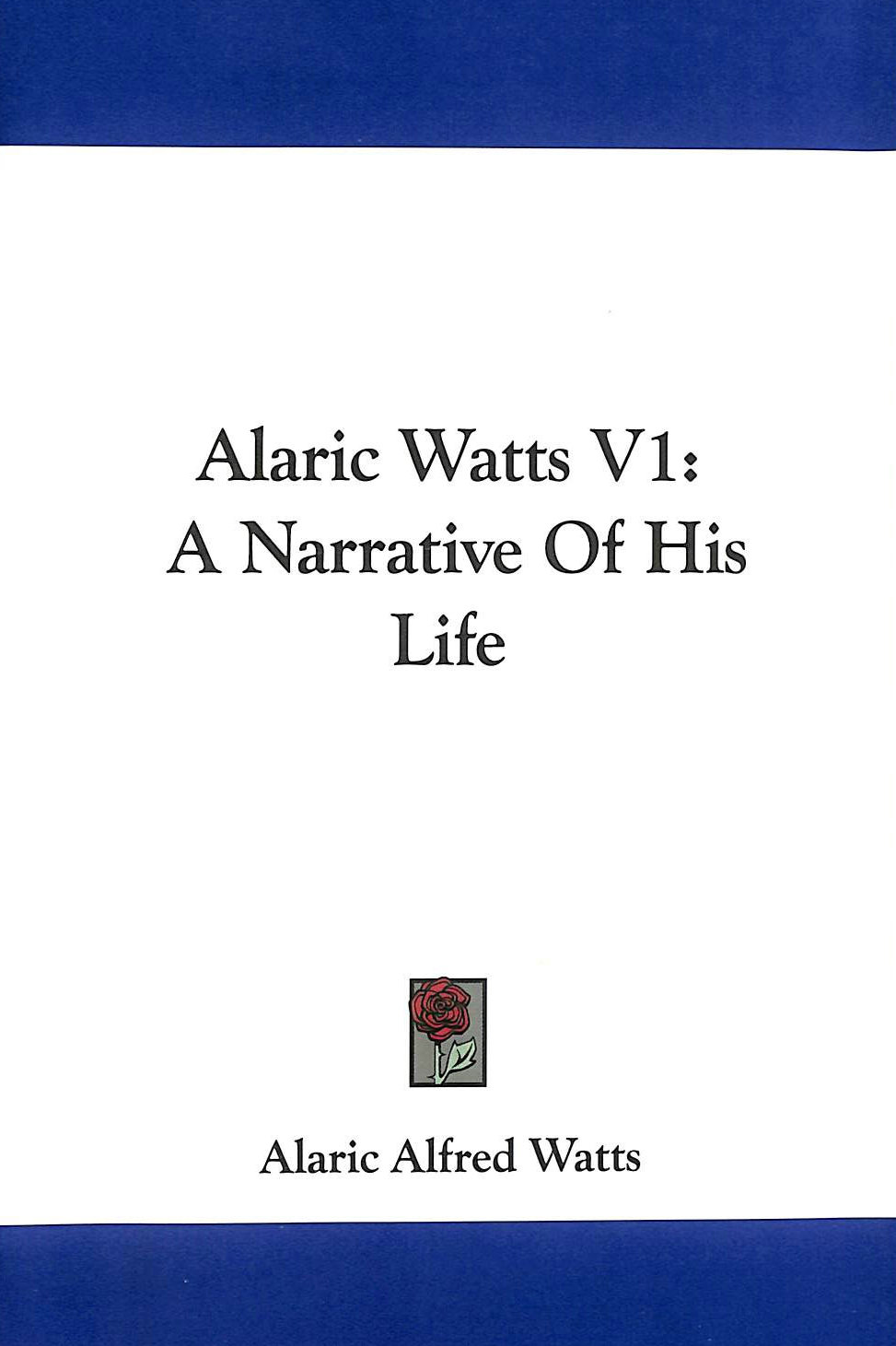 Image for Alaric Watts V1: A Narrative of His Life
