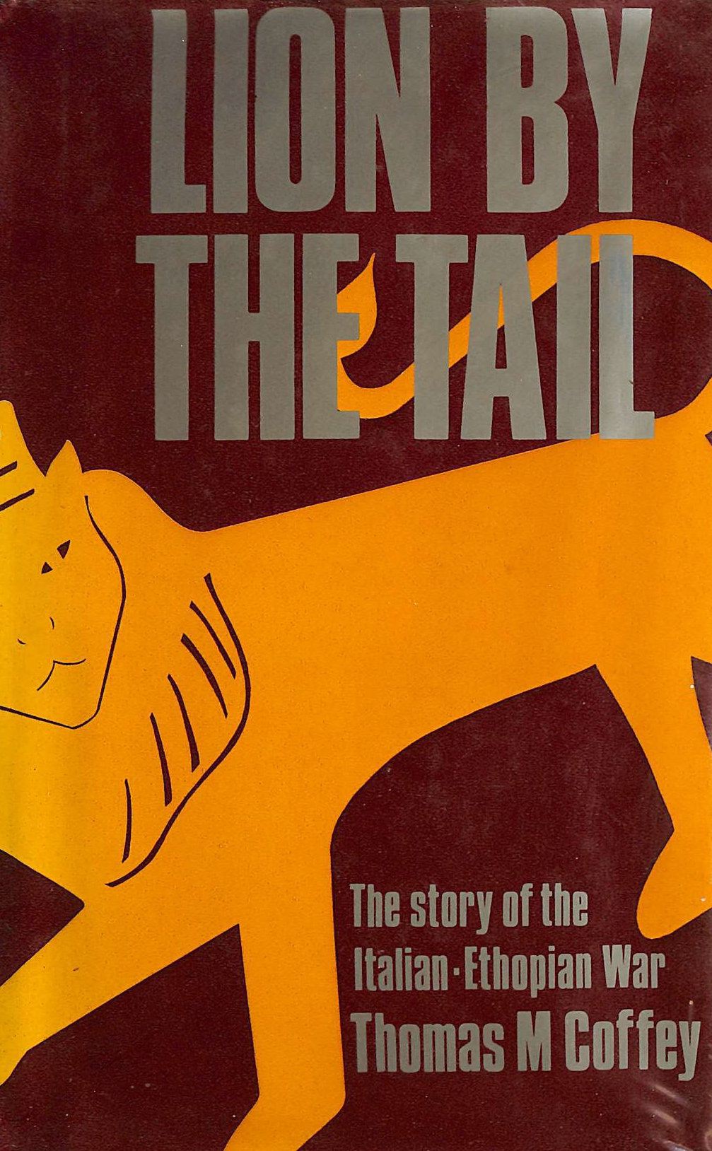 Image for Lion by the Tail: Story of the Italian-Ethiopian War