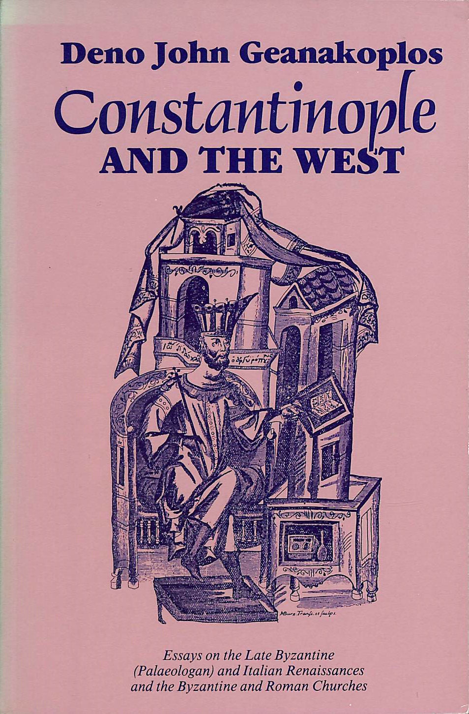 Image for Constantinople and the West: Essays on the Late Byzantine (Palaeologan) and Italian Renaissances and the Byzantine and Roman Churches