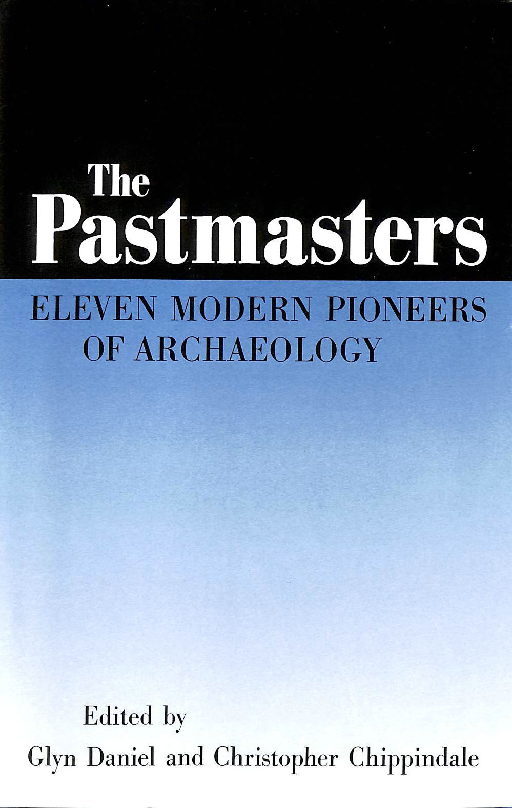 Image for The Pastmasters: Eleven Modern Pioneers of Archaeology