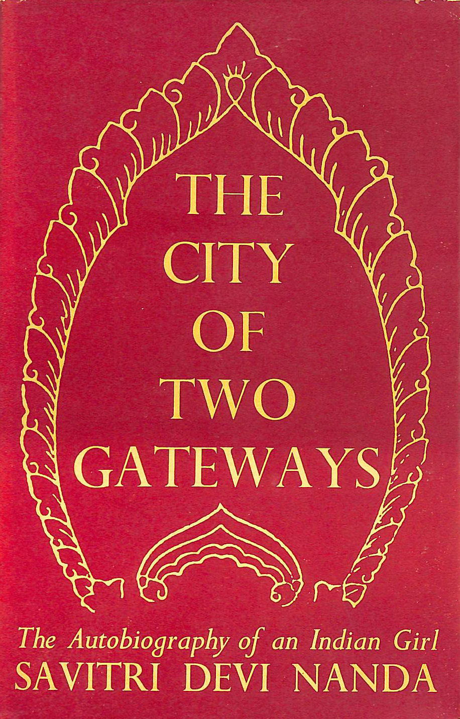 Image for The city of two gateways: The autobiography of an Indian girl