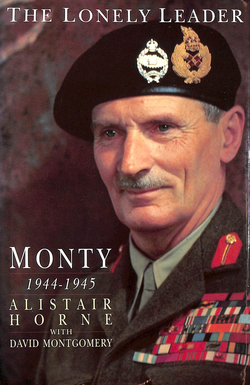 Image for The lonely leader : Monty, 1944-1945 / Alistair Horne with David Montgomery