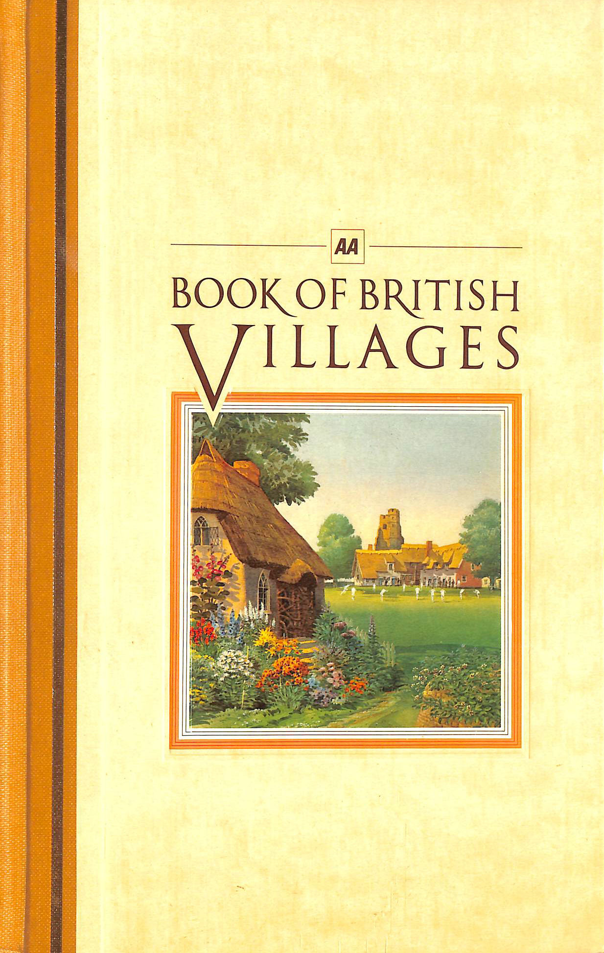 Image for AA BOOK OF BRITISH VILLAGES: A GUIDE TO 700 OF THE MOST INTERESTING AND ATTRACTIVE VILLAGES IN BRITAIN.