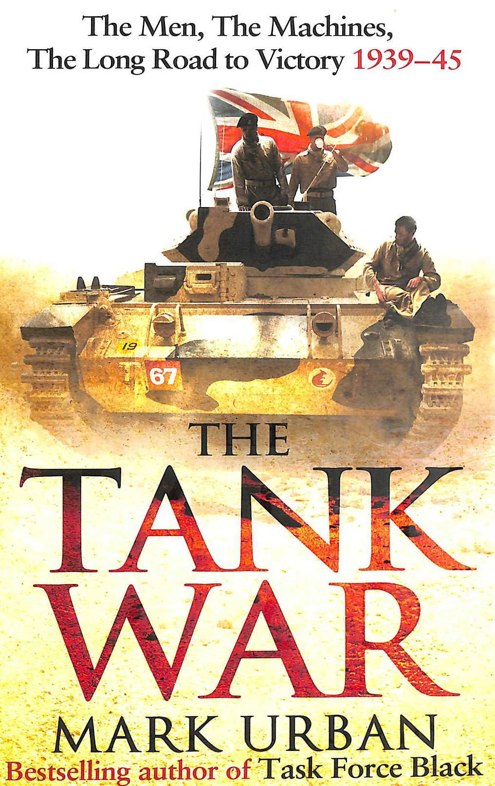URBAN, MARK - The Tank War: The Men, the Machines and the Long Road to Victory