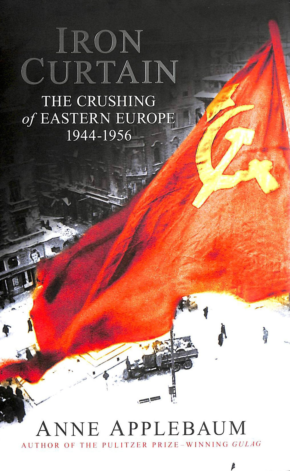 Image for Iron Curtain: The Crushing of Eastern Europe 1944-56