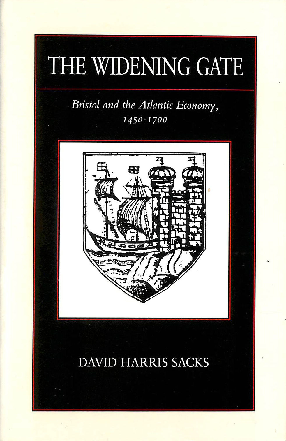 Image for The Widening Gate: Bristol and the Atlantic Economy, 1450-1700 (The New Historicism: Studies in Cultural Poetics)
