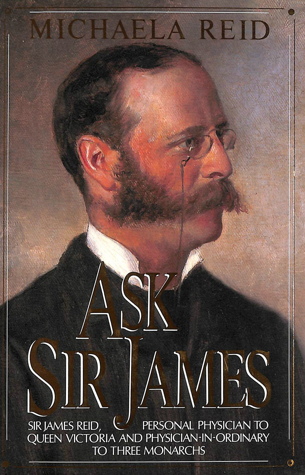 Image for Ask Sir James: Life of Sir James Reid, for 20 Years Personal Physician to Queen Victoria