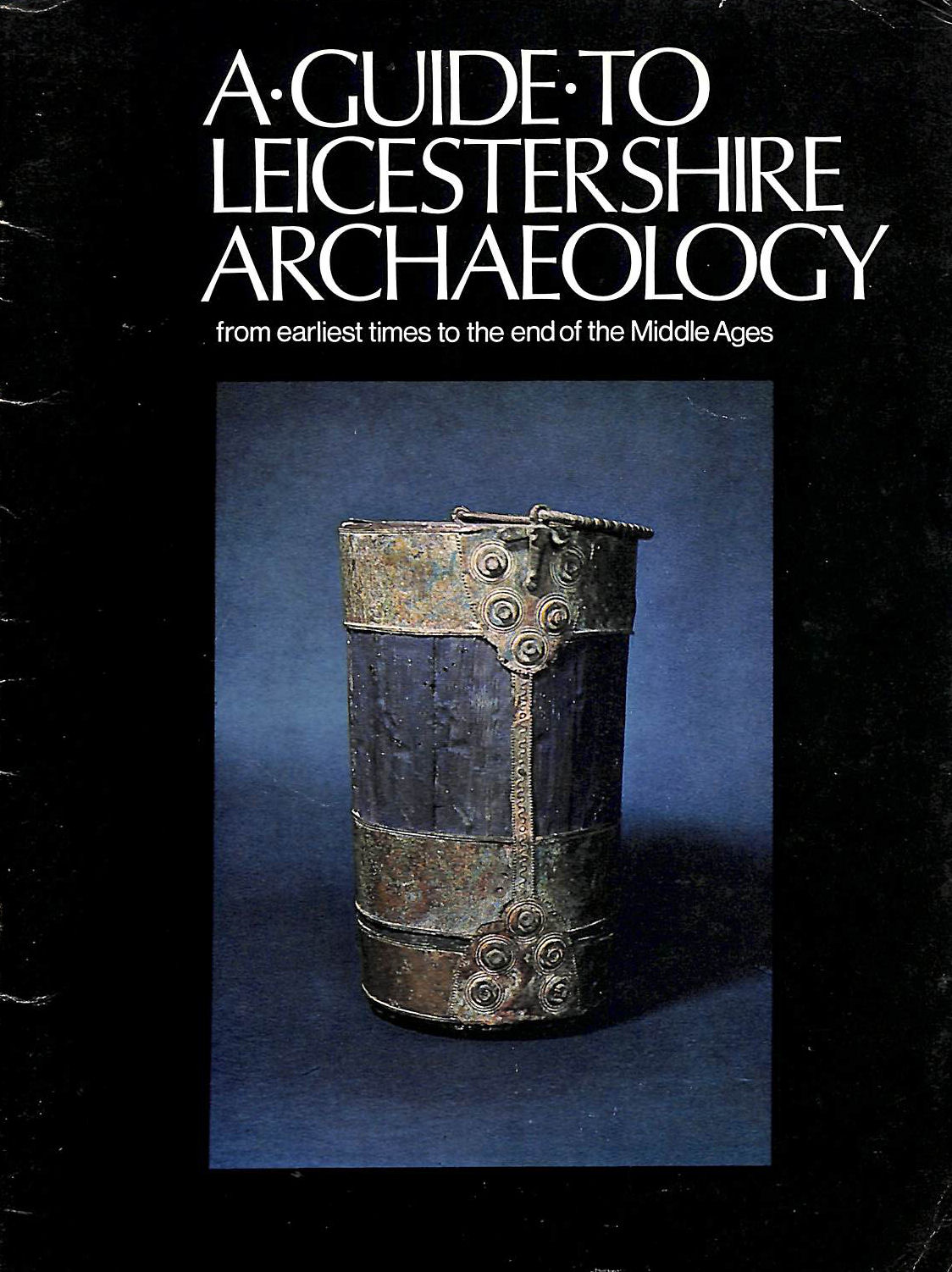 Image for Guide to Leicestershire Archaeology: From Earliest Times to the End of the Middle Ages